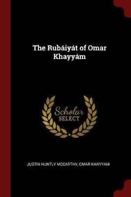 Rubaiyat of Omar Khayyam by Justin Huntly McCarthy