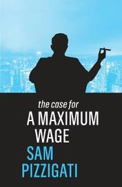 The Case for a Maximum Wage by Sam Pizzigati