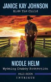 Hide The Child/Wyoming Cowboy Protection by Nicole Helm