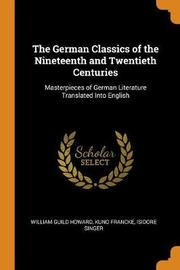 The German Classics of the Nineteenth and Twentieth Centuries by William Guild Howard