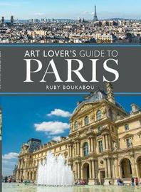 The Art Lover's Guide to Paris by Boukabou, Ruby
