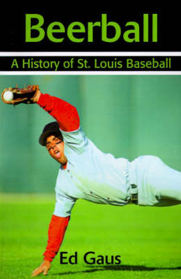 Beerball: A History of St. Louis Baseball by Ed Gaus image