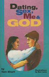 Dating, Sex, Me & God by Tom Ehart image