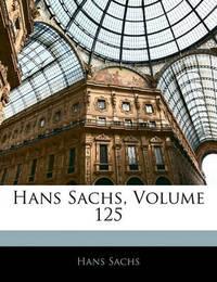 Hans Sachs, Volume 125 by Hans Sachs