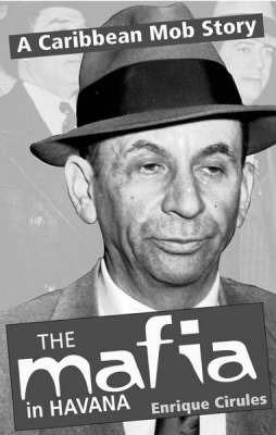 The Mafia In Havana by Enrique Cirules