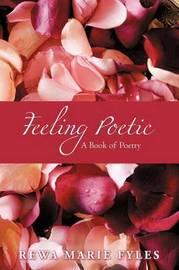 Feeling Poetic: A Book of Poetry by Rewa Marie Fyles image