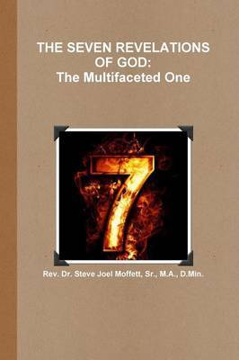 THE Seven Revelations of God: the Multifaceted One by Sr., M.A., D.Min., Dr. Steve Joel Moffett