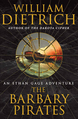 The Barbary Pirates by William Dietrich