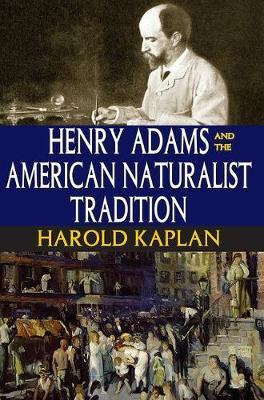 Henry Adams and the American Naturalist Tradition by Harold Kaplan