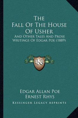 The Fall of the House of Usher the Fall of the House of Usher: And Other Tales and Prose Writings of Edgar Poe (1889) and Other Tales and Prose Writings of Edgar Poe (1889) by Edgar Allan Poe