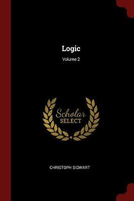 Logic; Volume 2 by Christoph Sigwart image