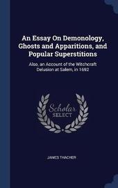 An Essay on Demonology, Ghosts and Apparitions, and Popular Superstitions by James Thacher