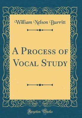 A Process of Vocal Study (Classic Reprint) by William Nelson Burritt image