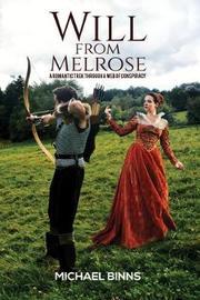 Will from Melrose: A Romantic Trek Through a Web of Conspiracy by Michael Binns