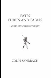 Fates Furies and Fables by Colin Sandbach