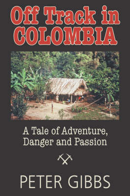 Off Track in Colombia: A Tale of Action, Adventure, and Passion by Peter Gibbs image