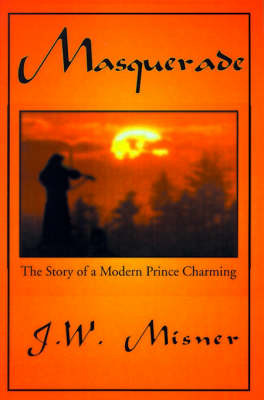Masquerade: The Story of a Modern Prince Charming by J. W. Misner image