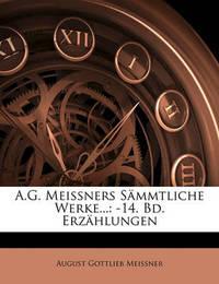 A.G. Meissners Smmtliche Werke...: 14. Bd. Erzhlungen by August Gottlieb Meissner