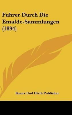 Fuhrer Durch Die Emalde-Sammlungen (1894) by Und Hirth Publisher Knorr Und Hirth Publisher