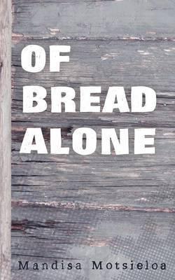 Of Bread Alone by Mandisa Motsieloa