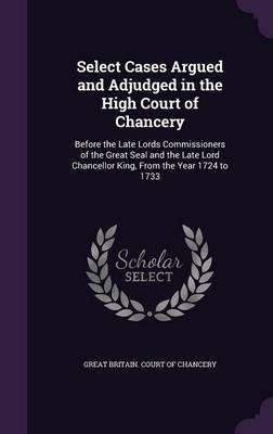Select Cases Argued and Adjudged in the High Court of Chancery