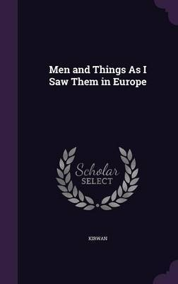 Men and Things as I Saw Them in Europe by . Kirwan