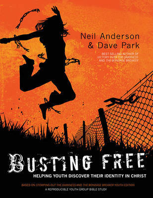 Busting Free: Helping Youth Discover Their True Identity in Christ by Mr. Neil T Anderson