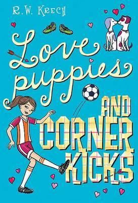 Love Puppies and Corner Kicks by R W Krech