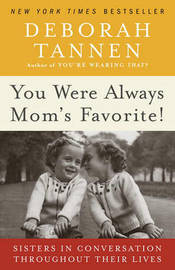 You Were Always Mom's Favorite! by Deborah Tannen