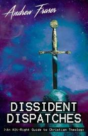 Dissident Dispatches by Andrew Fraser