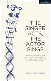 The Singer Acts, The Actor Sings by Glenn Seven Allen