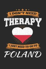 I Don't Need Therapy I Just Need To Go To Poland by Maximus Designs image