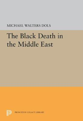 The Black Death in the Middle East by Michael Walters Dols