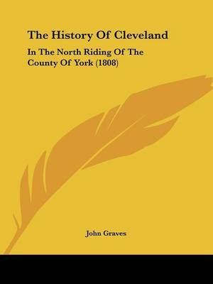 The History Of Cleveland: In The North Riding Of The County Of York (1808) by John Graves image