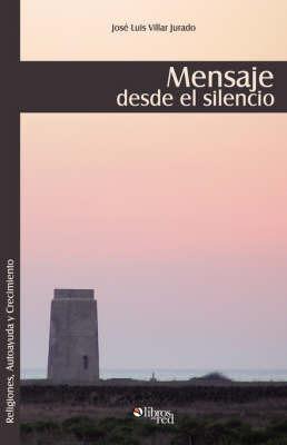 Mensaje Desde El Silencio by Jose, Luis Villar Jurado