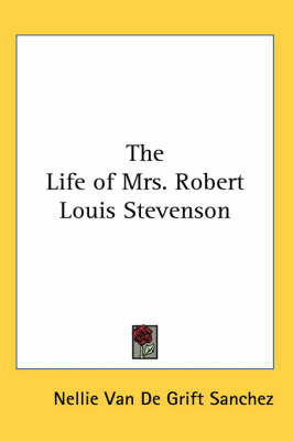 The Life of Mrs. Robert Louis Stevenson by Nellie Van De Grift Sanchez