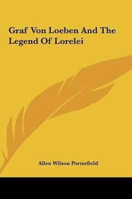 Graf Von Loeben and the Legend of Lorelei by Allen Wilson Porterfield