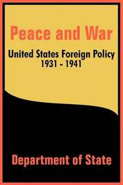 Peace and War: United States Foreign Policy 1931-1941 by Department of State image