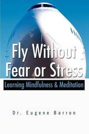 Fly Without Fear or Stress by Eugene Barron image