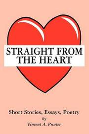Straight from the Heart: Short Stories, Essays, Poetry by Vincent A. Punter image