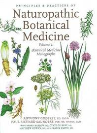 Principles & Practices of Naturopathic Botanical Medicine: Volume 1: Botanical Medicine Monographs by Dr. Anthony Godfrey, Ph.D, ND image