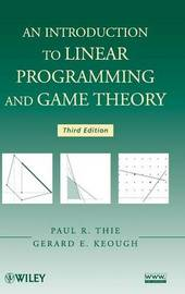 An Introduction to Linear Programming and Game Theory by Paul R. Thie