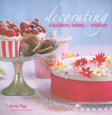 Decorating Cupcakes, Cakes, & Cookies by Annie Rigg image