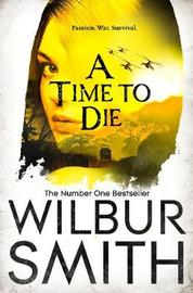 A Time to Die by Wilbur Smith