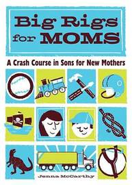 Big Rigs for Moms by Jenna McCarthy image