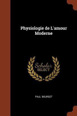 Physiologie de L'Amour Moderne by Paul Bourget