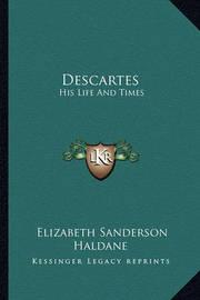 Descartes: His Life and Times by Elizabeth Sanderson Haldane