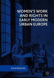 Women's Work and Rights in Early Modern Urban Europe by Anna Bellavitis