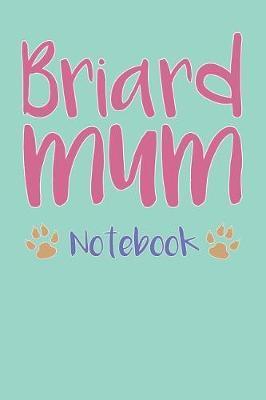 Briard Mum Composition Notebook of Dog Mum Journal by Anastasia S