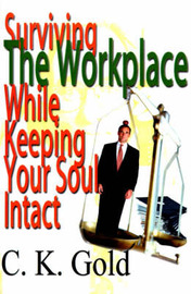 Surviving the Workplace While Keeping Your Soul Intact by C. K. Gold image